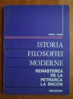 Anticariat: Florica Neagoe - Istoria filosofiei moderne. Renasterea de la Petrarca la Bacon