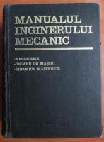 Gheorghe Buzdugan - Manualul inginerului mecanic. Mecanisme, organe de masini, dinamica masinilor