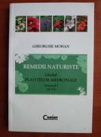 Gheorghe Mohan - Remedii naturiste. Ghidul plantelor medicinale (volumul 1, A-O)
