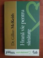 Anticariat: Gillian McKeith - Hrana vie pentru sanatate