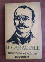 Anticariat: Ion Luca Caragiale - Momente si schite, povestiri