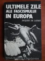 Anticariat: Jacques de Launay - Ultimele zile ale fascismului in Europa