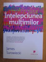 James Surowiecki - Intelepciunea multimilor