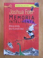 Anticariat: Joshua Foer - Memoria inteligenta. Arta si stiinta de a-ti aminti totul