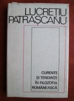 Anticariat: Lucretiu Patrascanu - Curente si tendinte in filozofia romaneasca