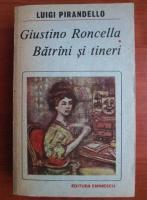 Anticariat: Luigi Pirandello - Giustino Roncella. Batrani si tineri