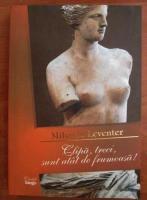 Mihaela Leventer - Clipa, treci, sunt atat de frumoasa!
