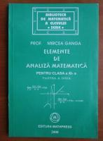 Anticariat: Mircea Ganga - Elemente de analiza matematica pentru clasa a XI-a (partea 2)