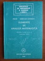 Anticariat: Mircea Ganga - Elemente de analiza matematica pentru clasa a XI-a. Partea intai
