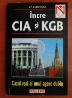 Anticariat: V. P. Borovicka - Intre CIA si KGB. Cazul real al unui agent dublu