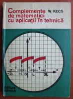 Anticariat: W. Kecs - Complemente de matematici cu aplicatii in tehnica