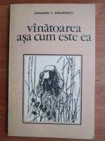 Anticariat: Alexandru T. Draganescu - Vanatoarea asa cum este ea