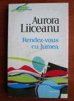 Anticariat: Aurora Liiceanu - Rendez-vous cu lumea