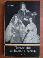 Anticariat: C. Gane - Trecute vieti de doamne si domnite (volumul 3)