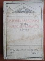 Constantin Kiritescu - Istoria razboiului pentru intregirea Romaniei 1916-1919 (volumul 2)