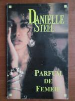 Danielle Steel - Parfum de femeie