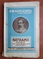 Em. Garleanu - Batranii. Nuvele din viata boerilor moldoveni