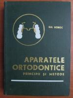 Gh. Boboc - Aparatele ortodontice. Principii si metode