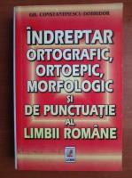 Anticariat: Gh. Constantinescu Dobridor - Indreptar ortografic, ortoepic, morfologic si de punctuatie al limbii romane