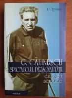 Anticariat: I. Oprisan - G. Calinescu, spectacolul personalitatii. Dialoguri adnotate