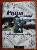 Ileana Cretan - Putna de altadata. Monografie etnografica si folclorica