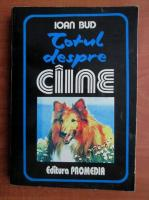 Anticariat: Ioan Bud - Totul despre caine