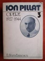 Anticariat: Ion Pillat - Opere 1927-1944 (volumul 3)