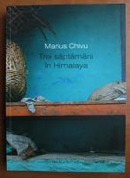 Anticariat: Marius Chivu - Trei saptamani in Himalaya