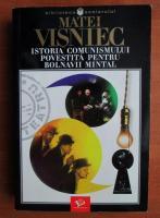 Matei Visniec - Istoria comunismului povestita pentru bolnavii mintal