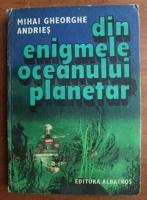 Anticariat: Mihai Gheorghe Andries - Din enigmele oceanului planetar