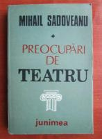 Anticariat: Mihail Sadoveanu - Preocupari de teatru