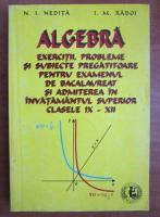 N. I. Nedita - Algebra. Exercitii, probleme si subiecte pregatitoare pentru examenul de bacalaureat si admiterea in invatamantul superior clasele XI-XII