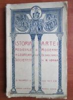 N. Iorga - Istoria artei medievale si moderne in legatura cu desvoltarea societatii (1923)