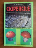 Anticariat: N. Mateescu - Ciupercile. Cultura ciupercilor agaricus si pleurotus