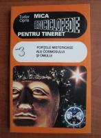 Tudor Opris - Mica enciclopedie pentru tineret. Cartea 3, fortele misterioase ale cosmosului si omului