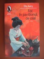 Anticariat: Ellis Avery - Foc in pavilionul de ceai