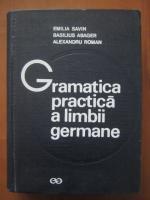 Emilia Savin, Basilius Abager, Alexandru Roman - Gramatica practica a limbii germane