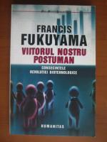 Anticariat: Francis Fukuyama - Viitorul nostru postuman. Consecintele revolutiei biotehnologice