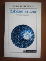 Anticariat: Hubert Reeves - Rabdare in azur. Evolutia cosmica