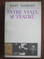 Anticariat: Ioan Massoff - Intre viata si teatru