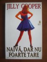 Jilly Cooper - Naiva, dar nu foarte tare