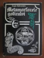 Jurgis Baltrusaitis - Metamorfozele goticului