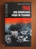 Mihai Retegan - 1968 din primavara pana in toamna