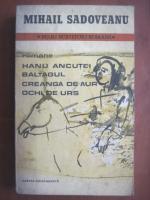 Anticariat: Mihail Sadoveanu - Hanu Ancutei. Baltagul. Creanga de aur. Ochi de urs