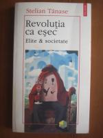 Anticariat: Stelian Tanase - Revolutia ca esec
