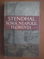 Stendhal - Roma, Neapole, Florenta