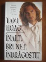 Tami Hoag - Inalt, brunet, indragostit