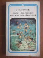 Anticariat: Vasile Alecsandri - Doine. Lacrimioare. Suvenire. Margaritarele