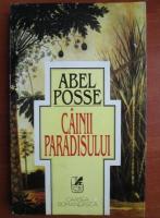 Anticariat: Abel Posse - Cainii paradisului
