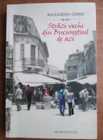 Anticariat: Alexandru Ofrim - Strazi vechi din Bucurestiul de azi